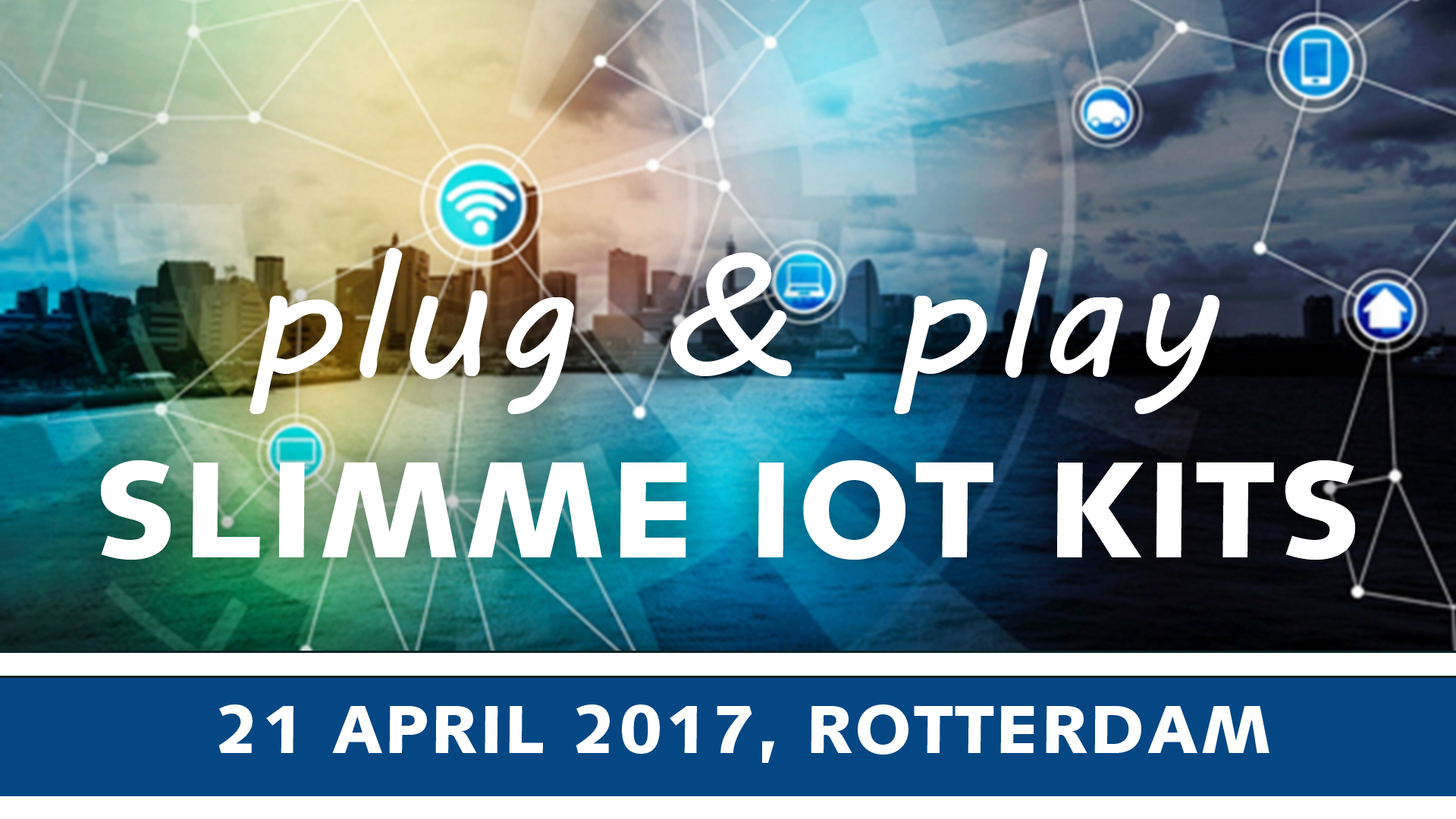 'Plug&Play' Slimme IoT-oplossingen – 21 april 2017, Rotterdam | Pushing the limits of communication technology | MCS
