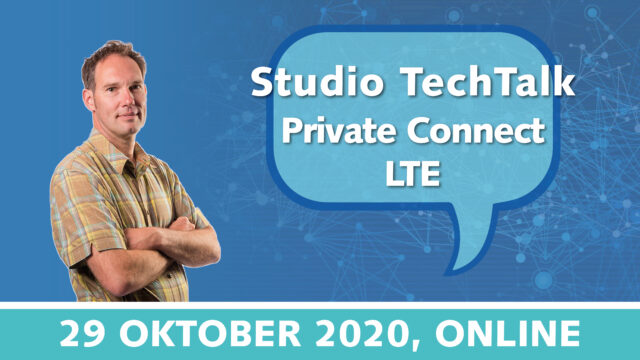 Studio TechTalk: Private Connect LTE techniek uitgelegd | 29 oktober 2020 | Pushing the limits of communication technology | MCS