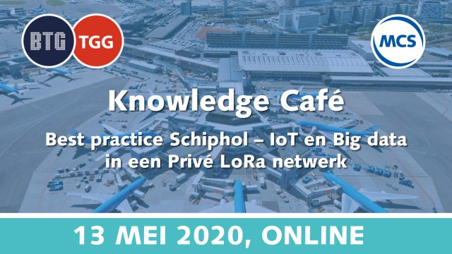 Best practice Schiphol – IoT en Big data in een Privé LoRaWAN netwerk | 13 mei 2020 | Pushing the limits of communication technology | MCS