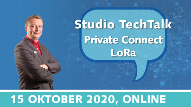 Studio TechTalk: Private Connect LoRa techniek uitgelegd | 15 oktober 2020 | Pushing the limits of communication technology | MCS